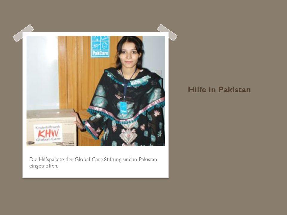 Hilfe in Pakistan Die Hilfspakete der Global-Care Stiftung sind in Pakistan eingetroffen.