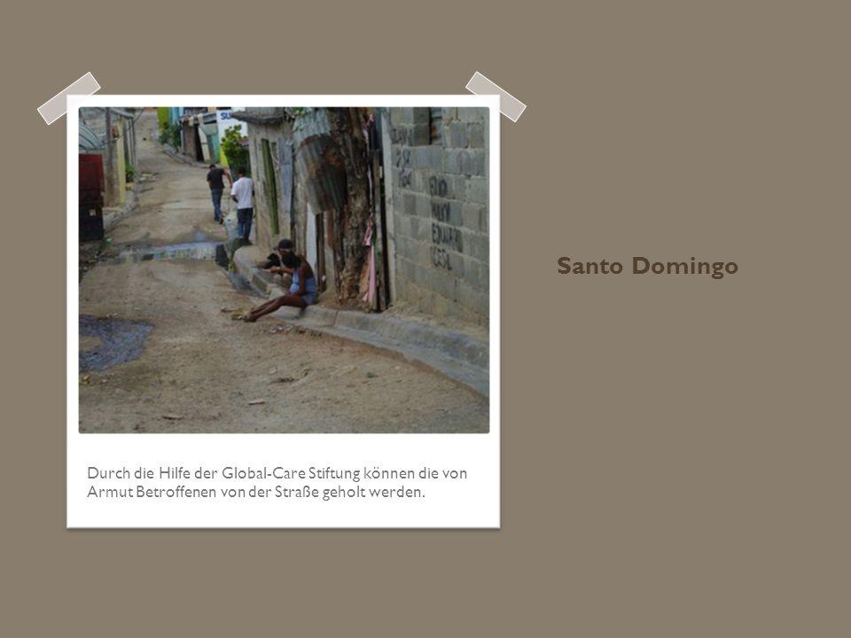 Santo Domingo Durch die Hilfe der Global-Care Stiftung können die von Armut Betroffenen von der Straße geholt werden.