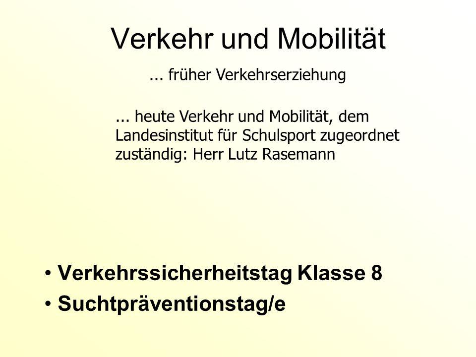 Verkehr und Mobilität Verkehrssicherheitstag Klasse 8 Suchtpräventionstag/e... früher Verkehrserziehung... heute Verkehr und Mobilität, dem Landesinst