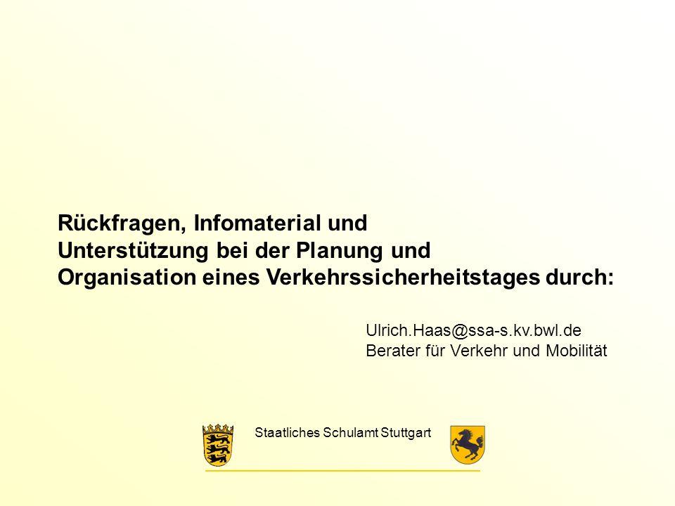 Rückfragen, Infomaterial und Unterstützung bei der Planung und Organisation eines Verkehrssicherheitstages durch: Ulrich.Haas@ssa-s.kv.bwl.de Berater