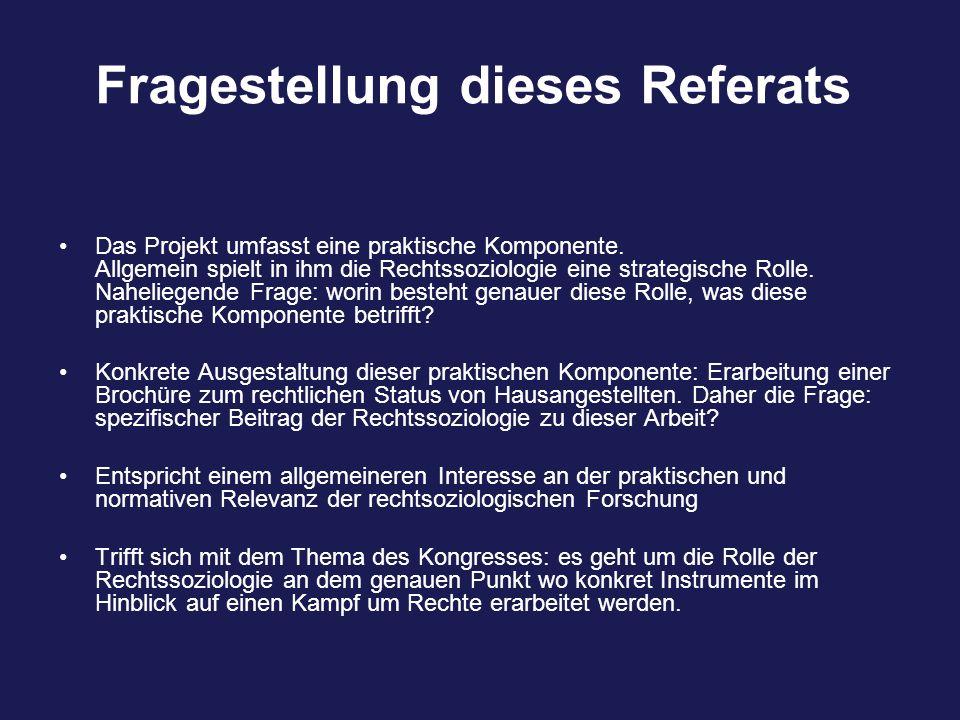 Fragestellung dieses Referats Das Projekt umfasst eine praktische Komponente. Allgemein spielt in ihm die Rechtssoziologie eine strategische Rolle. Na