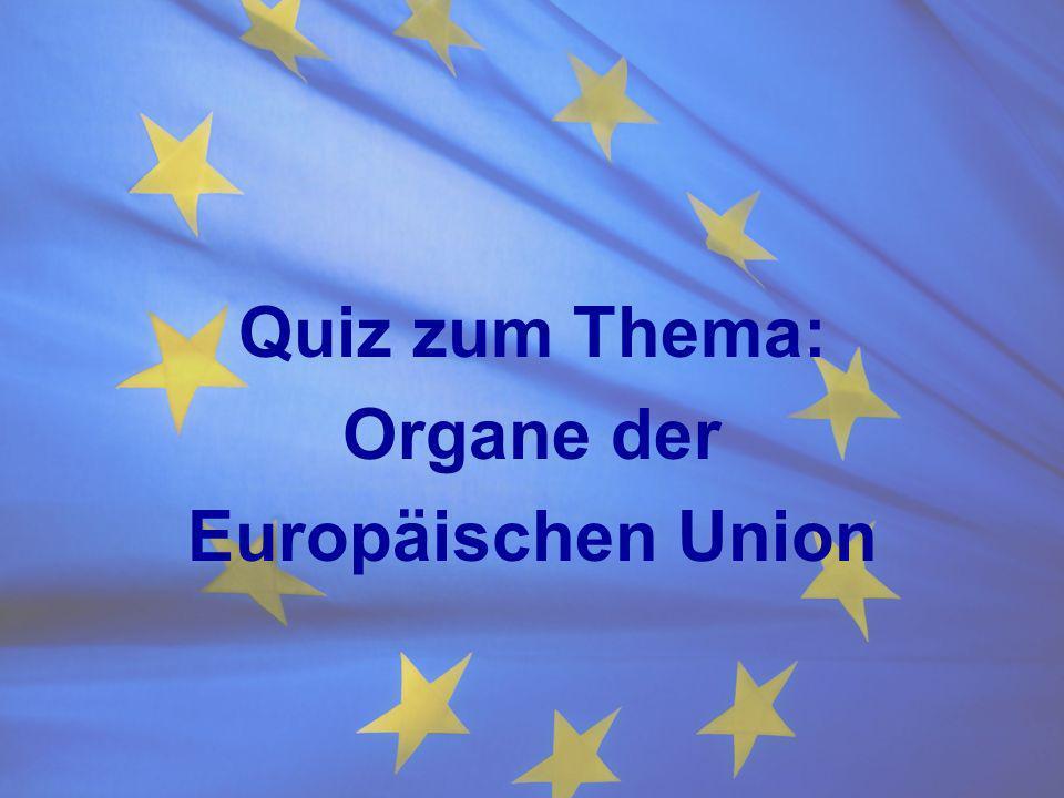 Quiz zum Thema: Organe der Europäischen Union