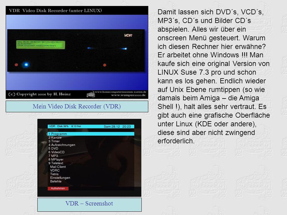 Mein Video Disk Recorder (VDR) Damit lassen sich DVD´s, VCD´s, MP3´s, CD´s und Bilder CD´s abspielen. Alles wir über ein onscreen Menü gesteuert. Waru