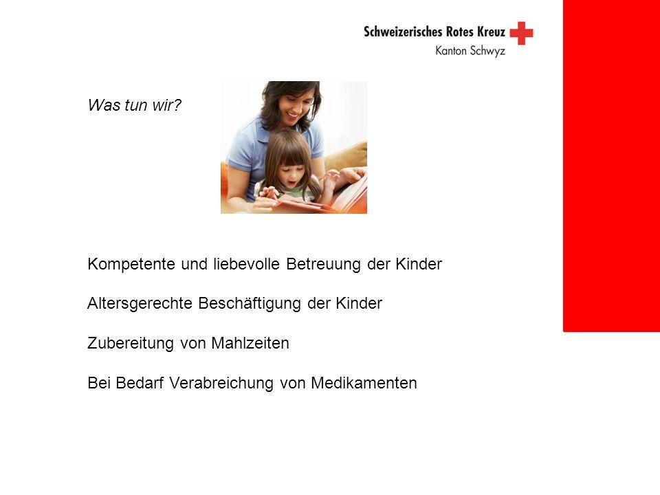 Was tun wir? Kompetente und liebevolle Betreuung der Kinder Altersgerechte Beschäftigung der Kinder Zubereitung von Mahlzeiten Bei Bedarf Verabreichun