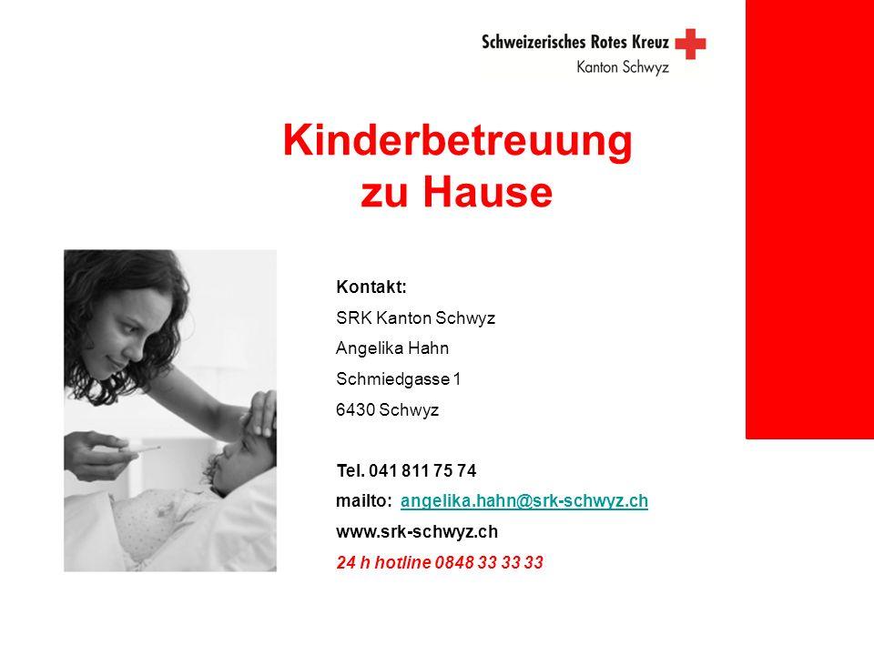 Kinderbetreuung zu Hause Kontakt: SRK Kanton Schwyz Angelika Hahn Schmiedgasse 1 6430 Schwyz Tel. 041 811 75 74 mailto: angelika.hahn@srk-schwyz.chang