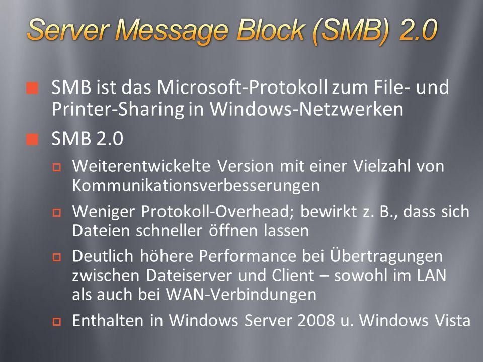 SMB ist das Microsoft-Protokoll zum File- und Printer-Sharing in Windows-Netzwerken SMB 2.0 Weiterentwickelte Version mit einer Vielzahl von Kommunikationsverbesserungen Weniger Protokoll-Overhead; bewirkt z.