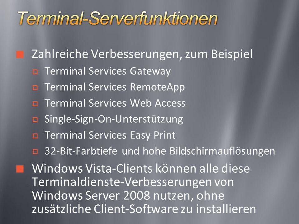 Zahlreiche Verbesserungen, zum Beispiel Terminal Services Gateway Terminal Services RemoteApp Terminal Services Web Access Single-Sign-On-Unterstützung Terminal Services Easy Print 32-Bit-Farbtiefe und hohe Bildschirmauflösungen Windows Vista-Clients können alle diese Terminaldienste-Verbesserungen von Windows Server 2008 nutzen, ohne zusätzliche Client-Software zu installieren
