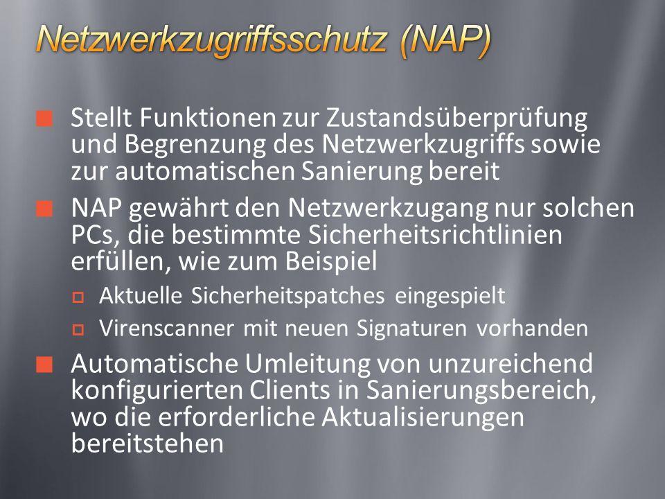 Stellt Funktionen zur Zustandsüberprüfung und Begrenzung des Netzwerkzugriffs sowie zur automatischen Sanierung bereit NAP gewährt den Netzwerkzugang