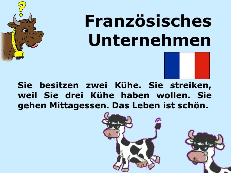 Sie besitzen zwei Kühe. Sie streiken, weil Sie drei Kühe haben wollen. Sie gehen Mittagessen. Das Leben ist schön. Französisches Unternehmen