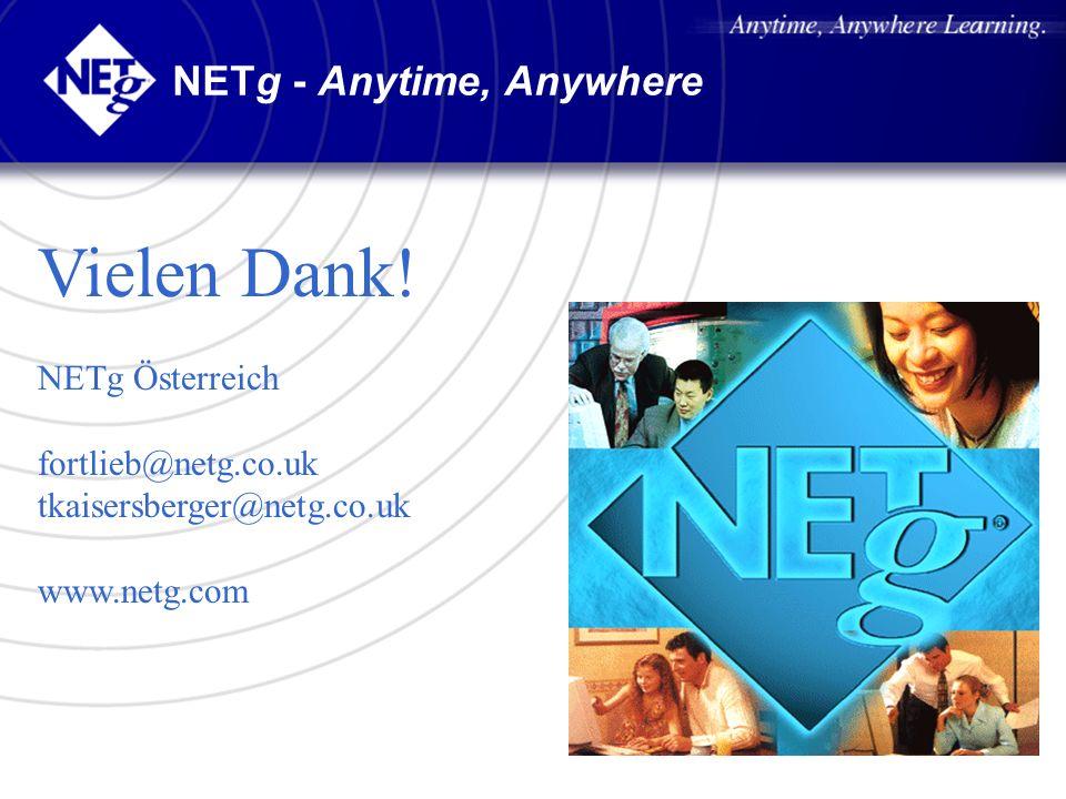 NETg - Anytime, Anywhere Vielen Dank! NETg Österreich fortlieb@netg.co.uk tkaisersberger@netg.co.uk www.netg.com