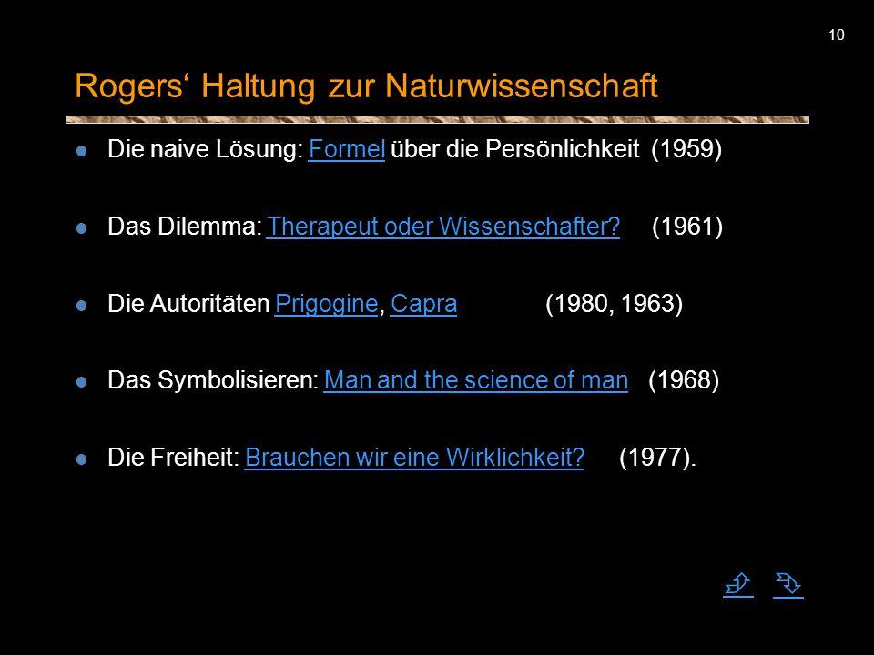 10 Rogers Haltung zur Naturwissenschaft Die naive Lösung: Formel über die Persönlichkeit (1959)Formel Das Dilemma: Therapeut oder Wissenschafter? (196
