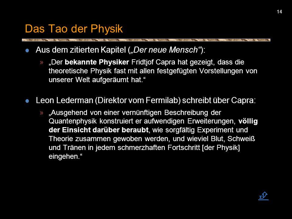 14 Das Tao der Physik Aus dem zitierten Kapitel (Der neue Mensch): »Der bekannte Physiker Fridtjof Capra hat gezeigt, dass die theoretische Physik fas