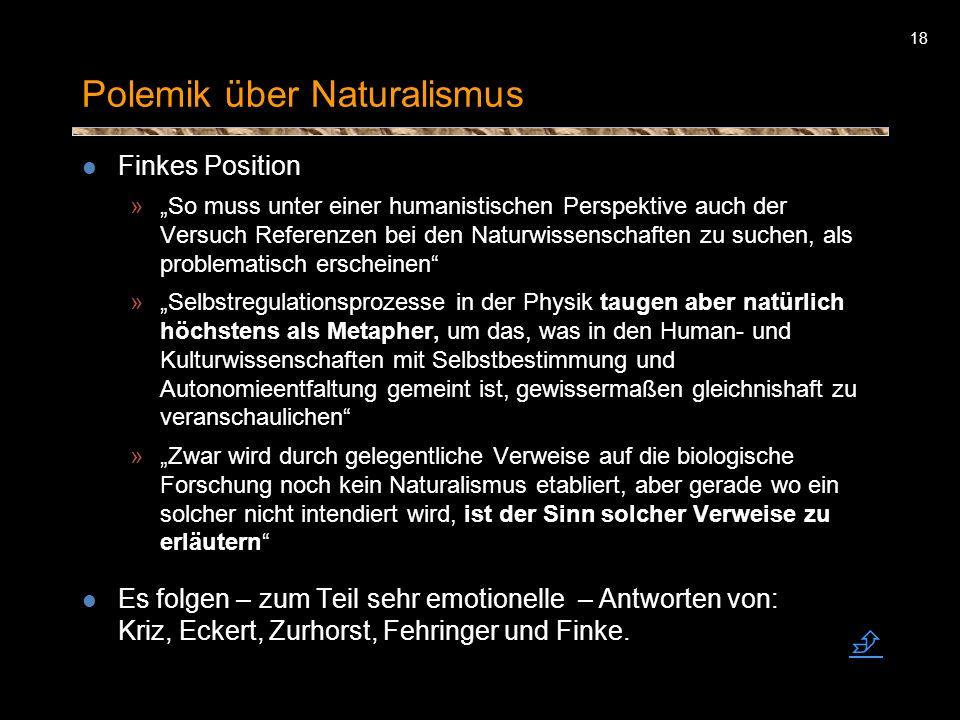 18 Polemik über Naturalismus Finkes Position »So muss unter einer humanistischen Perspektive auch der Versuch Referenzen bei den Naturwissenschaften z