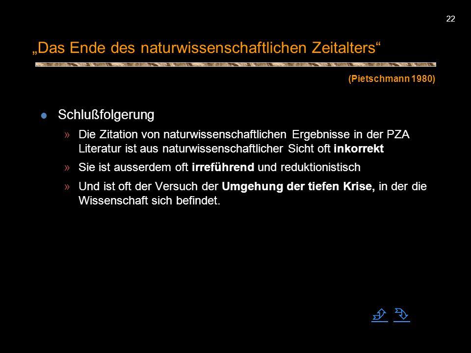 22 Das Ende des naturwissenschaftlichen Zeitalters Schlußfolgerung »Die Zitation von naturwissenschaftlichen Ergebnisse in der PZA Literatur ist aus n