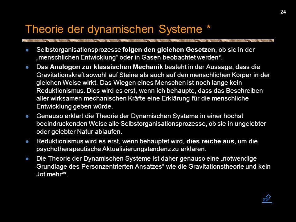 24 Theorie der dynamischen Systeme * Selbstorganisationsprozesse folgen den gleichen Gesetzen, ob sie in der menschlichen Entwicklung oder in Gasen be