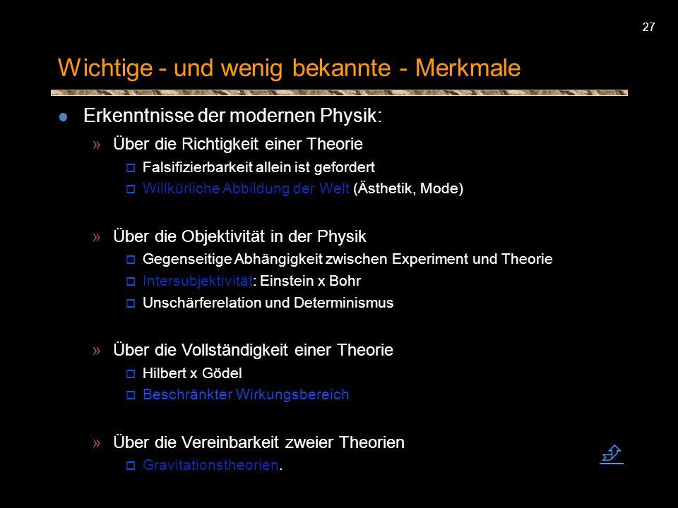 27 Wichtige - und wenig bekannte - Merkmale Erkenntnisse der modernen Physik: Ȇber die Richtigkeit einer Theorie o Falsifizierbarkeit allein ist gefo