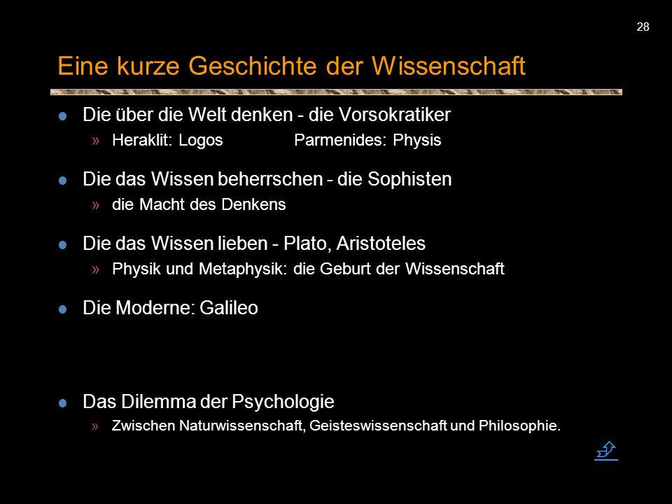 28 Eine kurze Geschichte der Wissenschaft Die über die Welt denken - die Vorsokratiker »Heraklit: Logos Parmenides: Physis Die das Wissen beherrschen