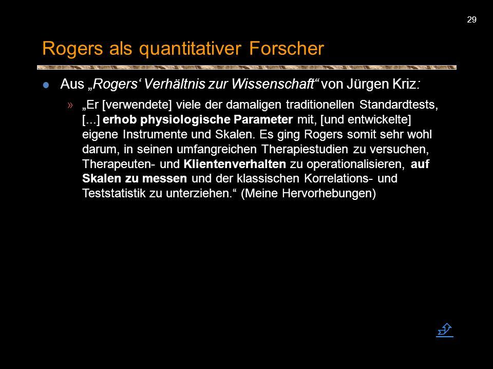 29 Rogers als quantitativer Forscher Aus Rogers Verhältnis zur Wissenschaft von Jürgen Kriz: »Er [verwendete] viele der damaligen traditionellen Stand