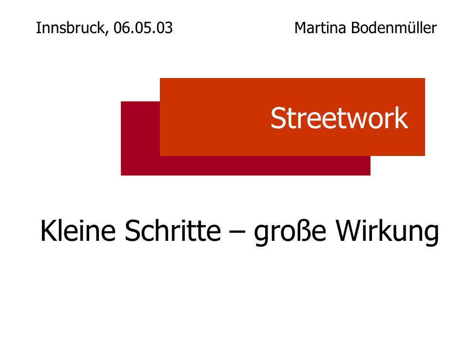 Kleine Schritte – große Wirkung Innsbruck, 06.05.03 Martina Bodenmüller Streetwork
