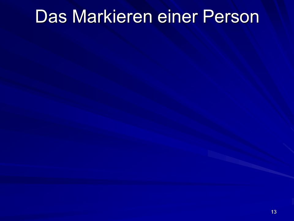 13 Das Markieren einer Person