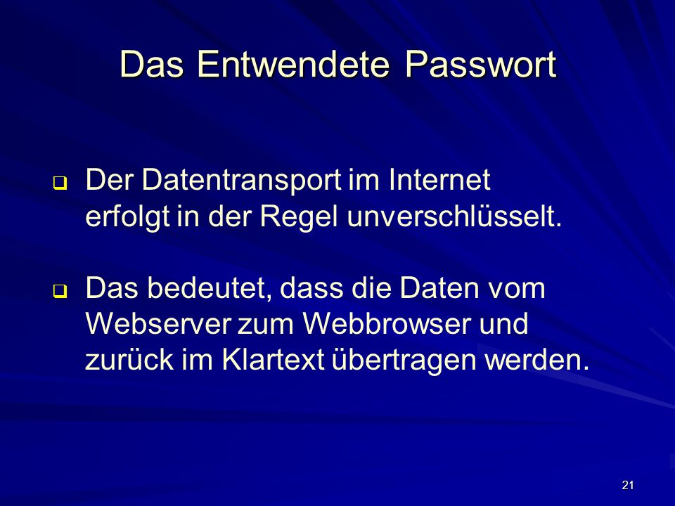 21 Das Entwendete Passwort Der Datentransport im Internet erfolgt in der Regel unverschlüsselt.