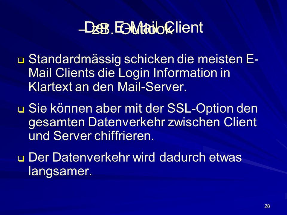 28 Der E-Mail Client Standardmässig schicken die meisten E- Mail Clients die Login Information in Klartext an den Mail-Server.