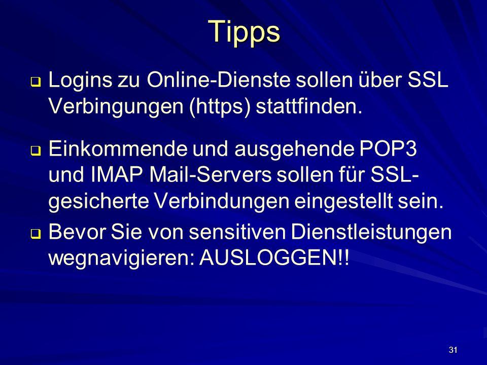 31Tipps Logins zu Online-Dienste sollen über SSL Verbingungen (https) stattfinden.