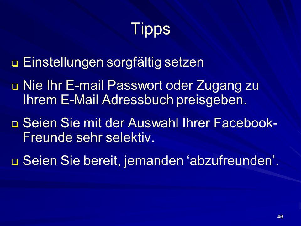 46 Tipps Einstellungen sorgfältig setzen Nie Ihr E-mail Passwort oder Zugang zu Ihrem E-Mail Adressbuch preisgeben.