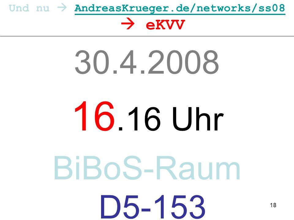 18 Und nu AndreasKrueger.de/networks/ss08 eKVVAndreasKrueger.de/networks/ss08 30.4.2008 16.16 Uhr BiBoS-Raum D5-153
