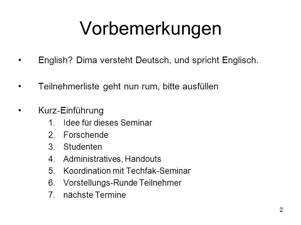 2 Vorbemerkungen English? Dima versteht Deutsch, und spricht Englisch. Teilnehmerliste geht nun rum, bitte ausfüllen Kurz-Einführung 1.Idee für dieses