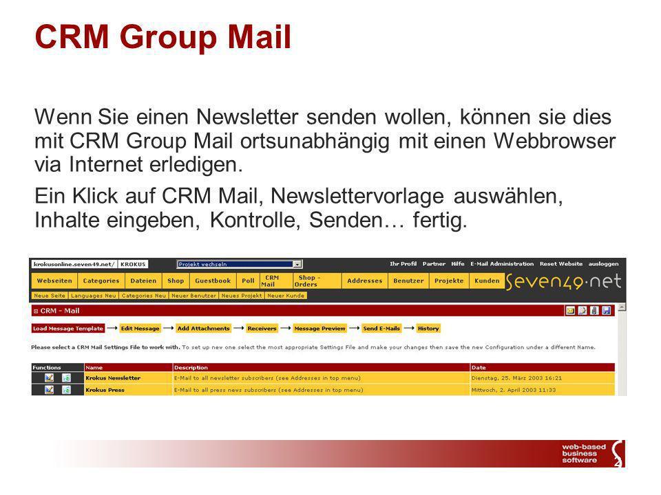2 Wenn Sie einen Newsletter senden wollen, können sie dies mit CRM Group Mail ortsunabhängig mit einen Webbrowser via Internet erledigen.