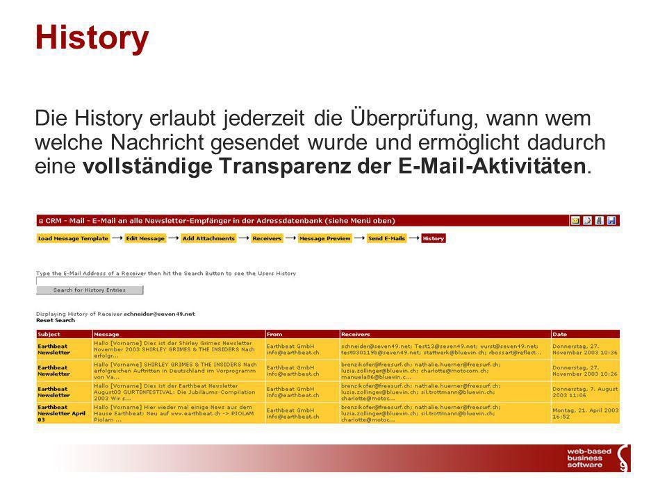 9 History Die History erlaubt jederzeit die Überprüfung, wann wem welche Nachricht gesendet wurde und ermöglicht dadurch eine vollständige Transparenz der E-Mail-Aktivitäten.