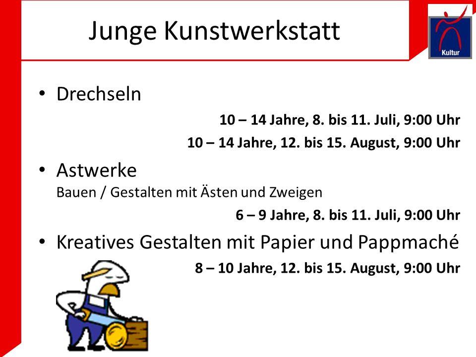 Junge Kunstwerkstatt Drechseln 10 – 14 Jahre, 8.bis 11.