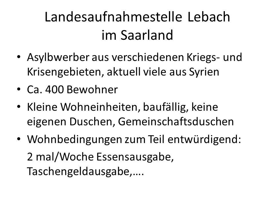 Landesaufnahmestelle Lebach im Saarland Asylbwerber aus verschiedenen Kriegs- und Krisengebieten, aktuell viele aus Syrien Ca. 400 Bewohner Kleine Woh