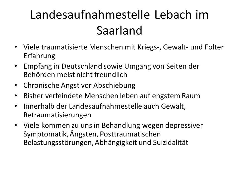 Landesaufnahmestelle Lebach im Saarland Viele traumatisierte Menschen mit Kriegs-, Gewalt- und Folter Erfahrung Empfang in Deutschland sowie Umgang vo