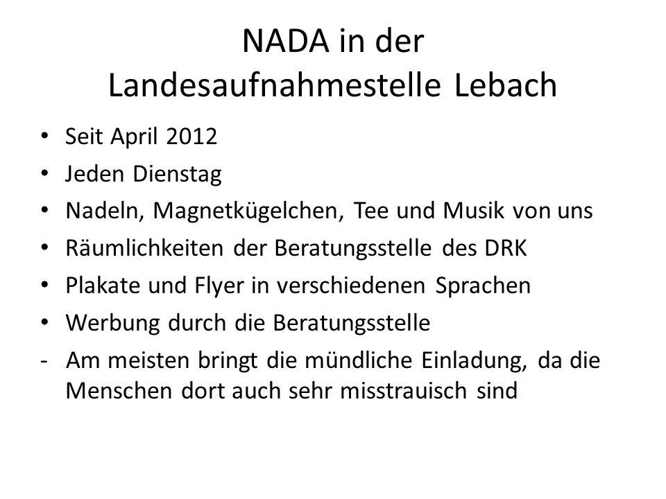 NADA in der Landesaufnahmestelle Lebach Seit April 2012 Jeden Dienstag Nadeln, Magnetkügelchen, Tee und Musik von uns Räumlichkeiten der Beratungsstel