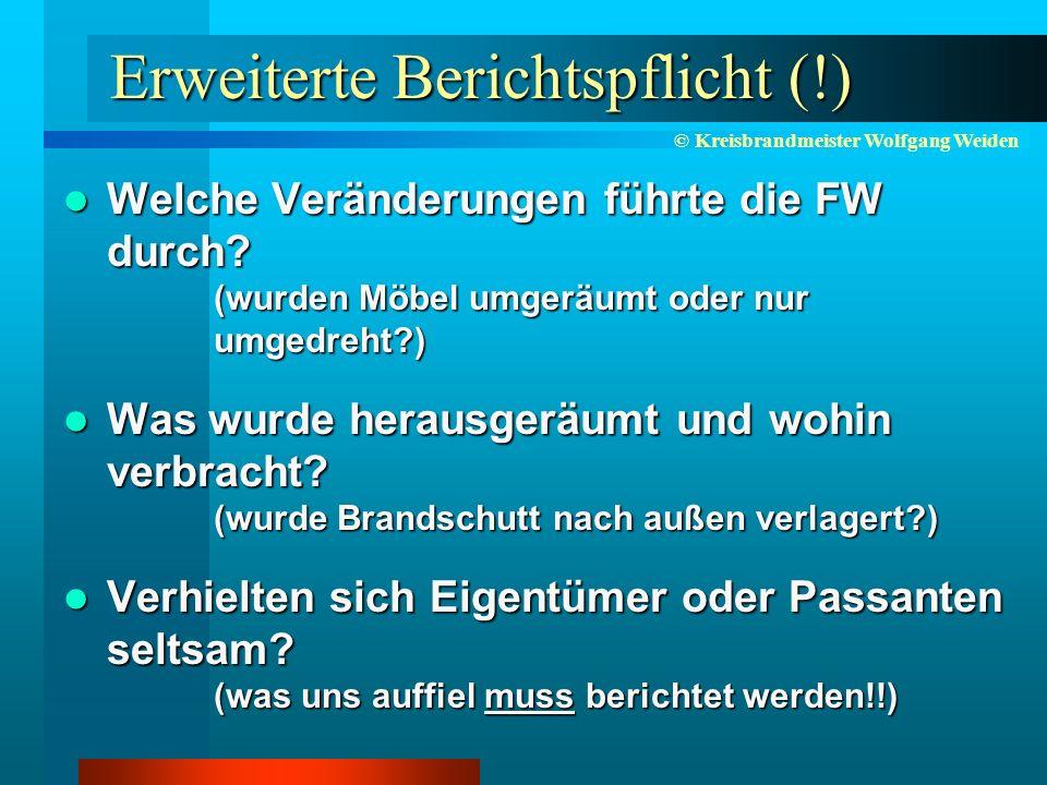 © Kreisbrandmeister Wolfgang Weiden Erweiterte Berichtspflicht (!) Welche Veränderungen führte die FW durch.