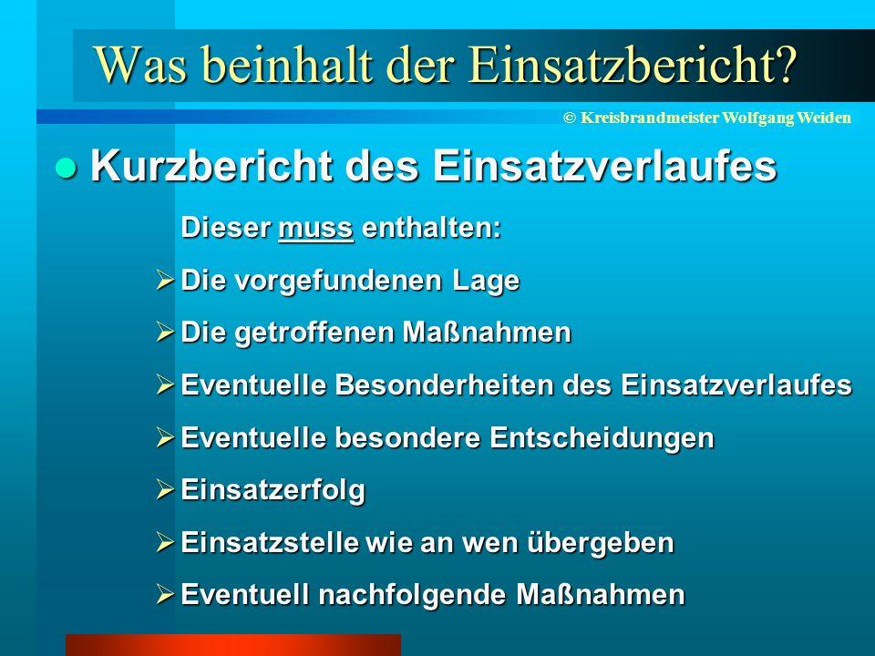 © Kreisbrandmeister Wolfgang Weiden Was beinhalt der Einsatzbericht.