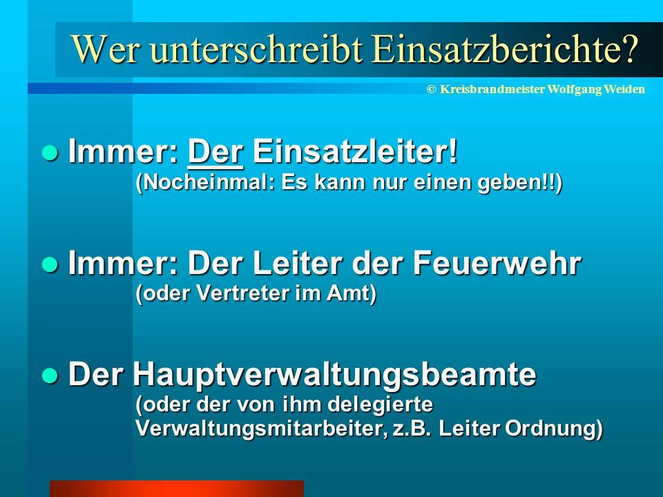 © Kreisbrandmeister Wolfgang Weiden Wer unterschreibt Einsatzberichte.