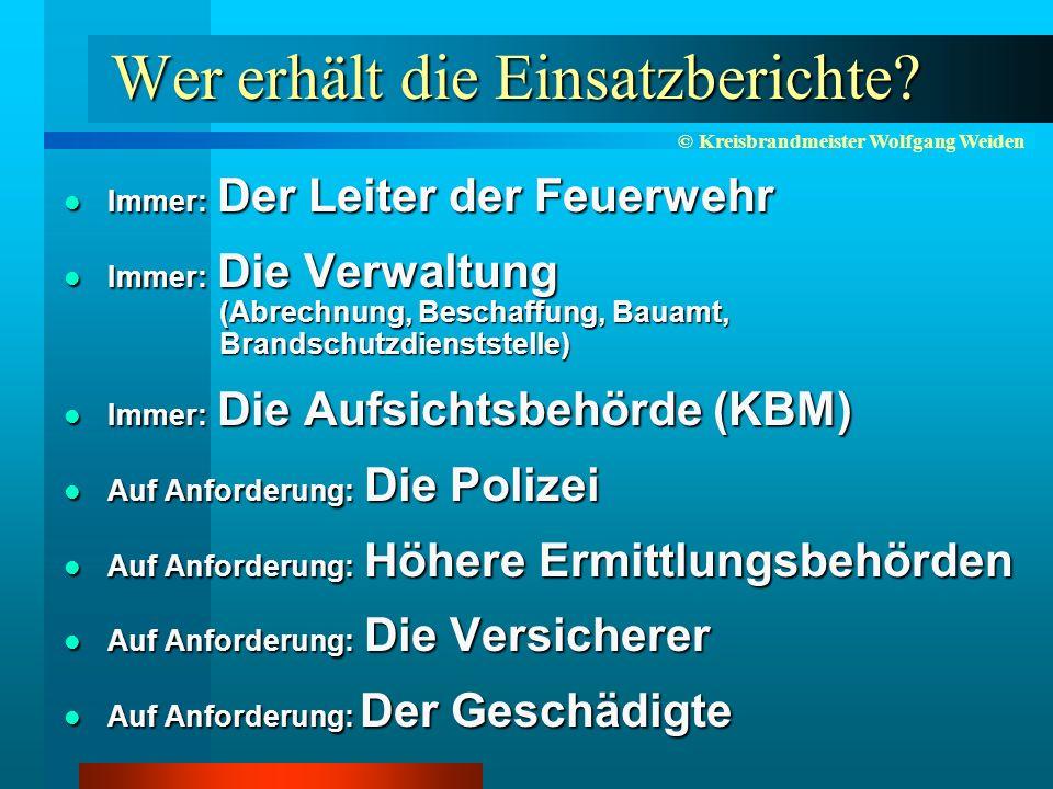 © Kreisbrandmeister Wolfgang Weiden Wer erhält die Einsatzberichte.