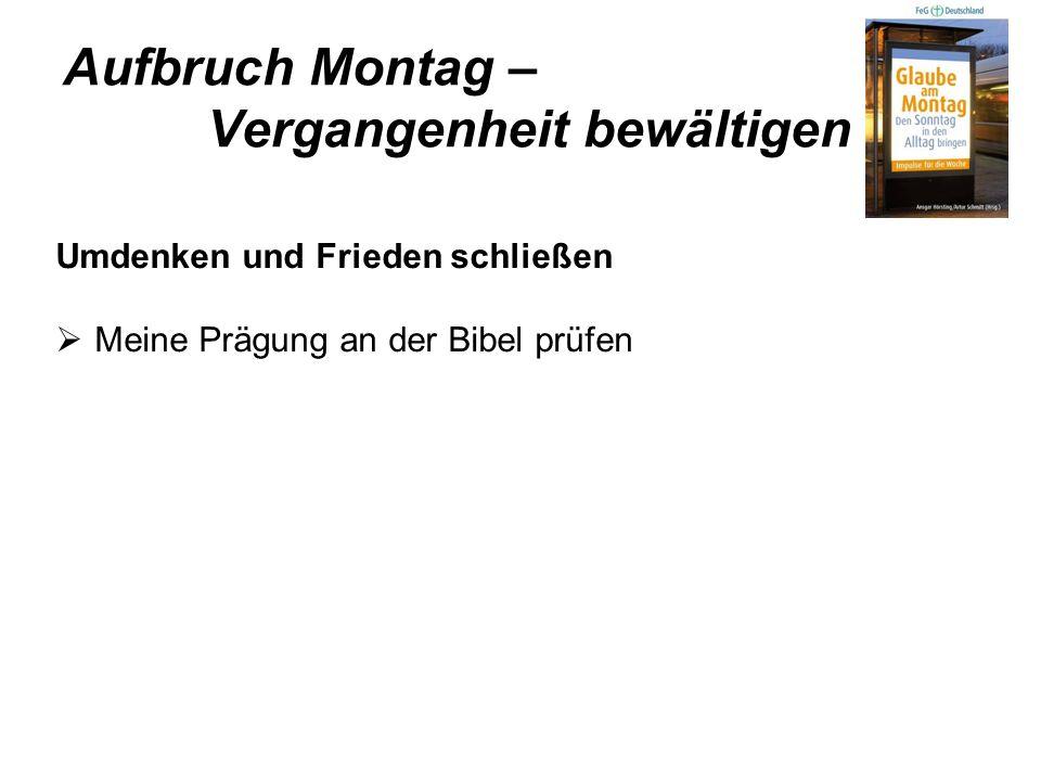 Aufbruch Montag – Vergangenheit bewältigen Umdenken und Frieden schließen Meine Prägung an der Bibel prüfen Frieden schließen mit - Menschen - Niederl