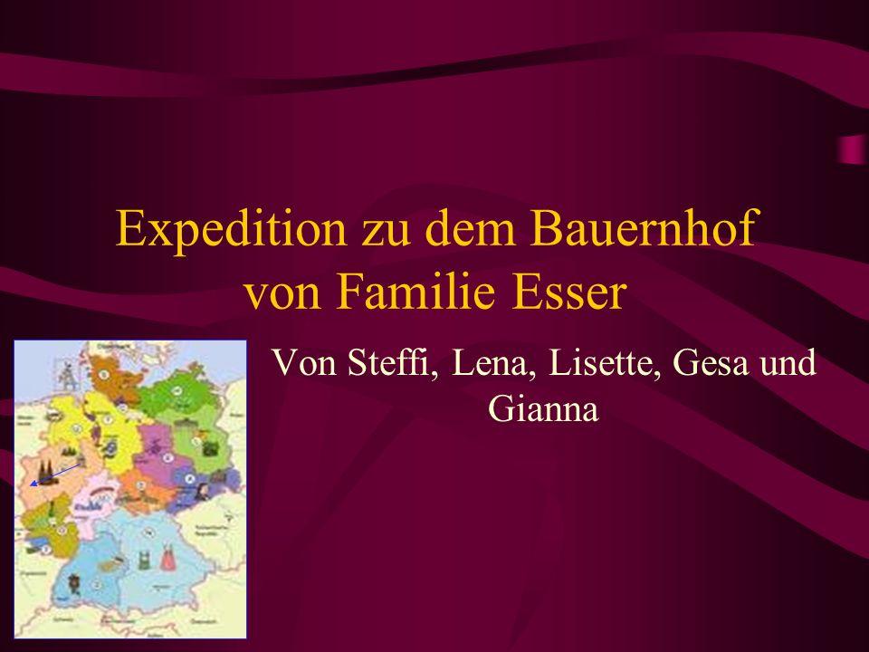 Expedition zu dem Bauernhof von Familie Esser Von Steffi, Lena, Lisette, Gesa und Gianna