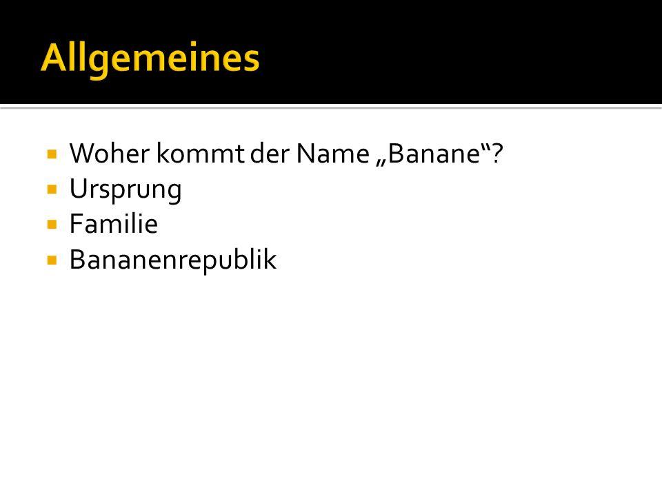 Woher kommt der Name Banane? Ursprung Familie Bananenrepublik