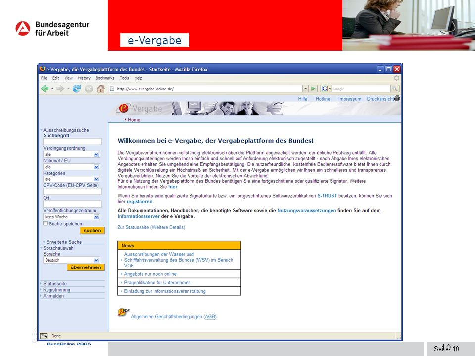 Seite9 Bundesagentur für Arbeit 9 Benötigte Software zur Teilnahme an elektronischen Ausschreibungen: www.evergabe-online.de Voraussetzungen für die A