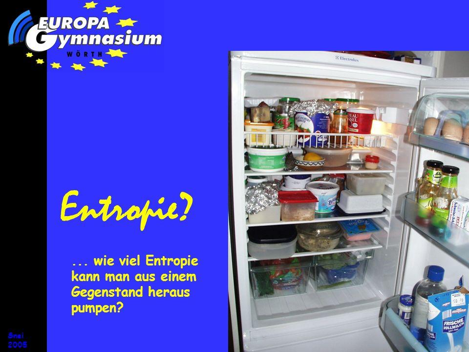 Snei 2005 Entropie?... wie viel Entropie kann man aus einem Gegenstand heraus pumpen?