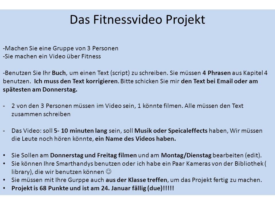 Das Fitnessvideo Projekt -Machen Sie eine Gruppe von 3 Personen -Sie machen ein Video über Fitness -Benutzen Sie Ihr Buch, um einen Text (script) zu schreiben.
