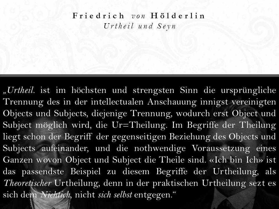 Friedrich von Hölderlin Urtheil und Seyn Urtheil. ist im höchsten und strengsten Sinn die ursprüngliche Trennung des in der intellectualen Anschauung