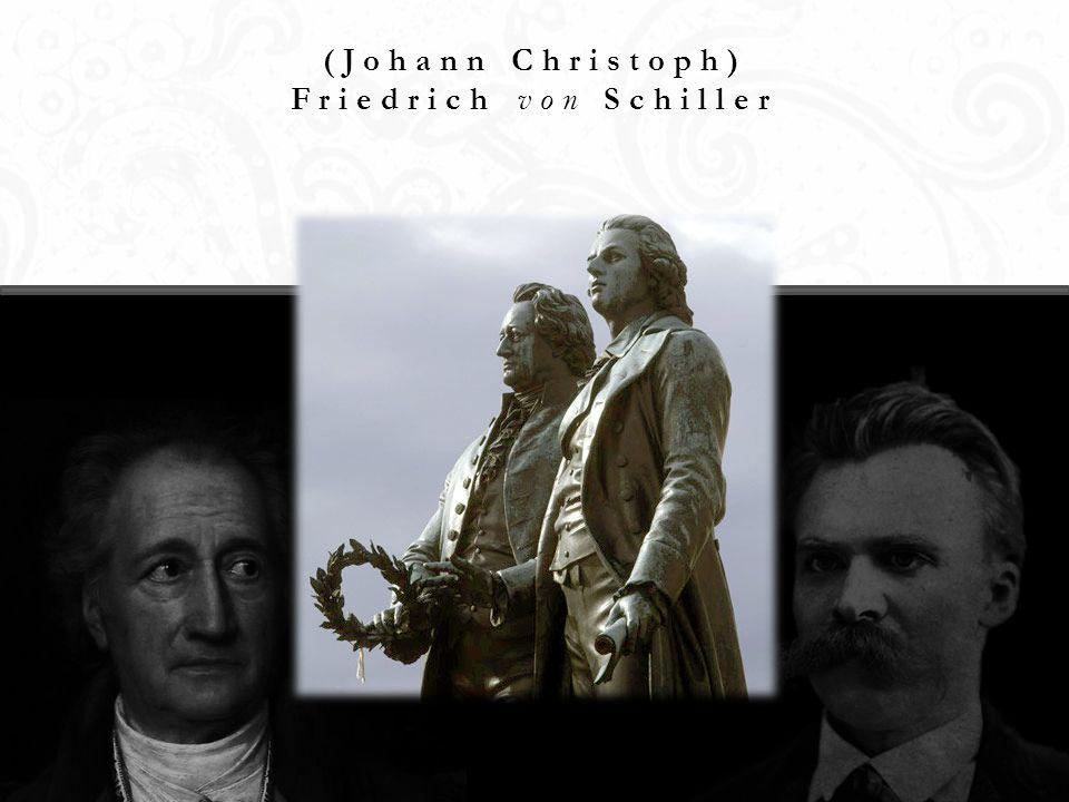 (Johann Christoph) Friedrich von Schiller