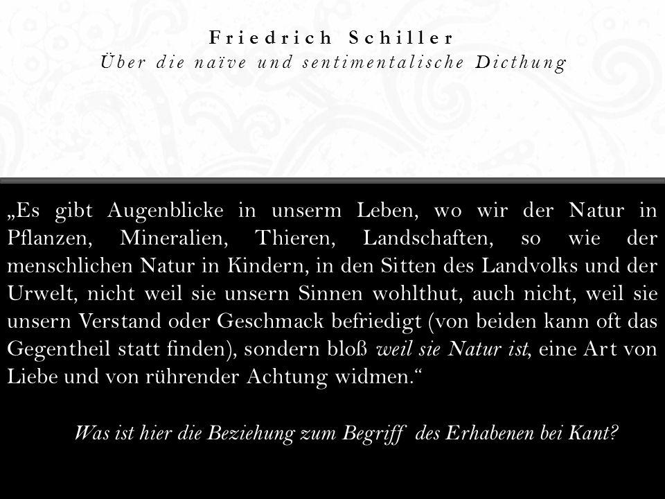 Friedrich Schiller Über die naïve und sentimentalische Dicthung Es gibt Augenblicke in unserm Leben, wo wir der Natur in Pflanzen, Mineralien, Thieren