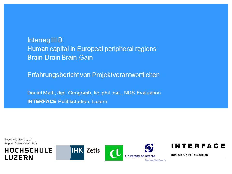 Interreg III B Human capital in Europeal peripheral regions Brain-Drain Brain-Gain Erfahrungsbericht von Projektverantwortlichen Daniel Matti, dipl. G